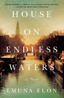 Cover image for House on endless waters : a novel / Emuna Elon ; translated from Hebrew by Anthony Berris and Linda Yechiel.