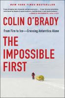 Cover image for The impossible first : from fire to ice--crossing Antarctica alone / Colin O'Brady.