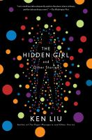 Cover image for The hidden girl and other stories / Ken Liu.