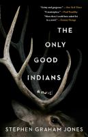 Cover image for The only good Indians / Stephen Graham Jones.