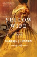 Cover image for Yellow wife / Sadeqa Johnson.