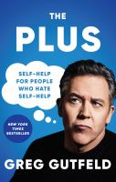 Cover image for The plus : self-help for people who hate self-help / Greg Gutfeld.
