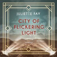 Cover image for City of flickering light [sound recording] / Juliette Fay.
