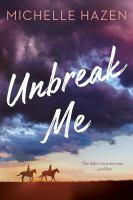 Imagen de portada para Unbreak me / Michelle Hazen.