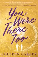 Cover image for You were there too / Colleen Oakley.