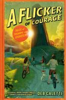 Cover image for A flicker of courage : tales of triumph and disaster! / Deb Caletti.