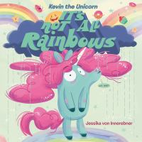 Cover image for Kevin the unicorn : it's not all rainbows / Jessika von Innerebner.