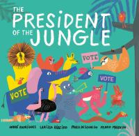 Cover image for The president of the jungle / André Rodrigues, Larissa Ribeiro, Paula Desgualdo, Pedro Markun ; translated from the Portuguese by Lyn Miller-Lachmann.