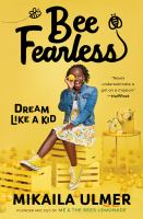 Cover image for Bee fearless : dream like a kid / Mikaila Ulmer, with Brin Stevens.
