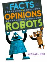 Cover image for Facts vs. opinions vs. robots / Michael Rex.