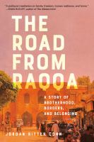Cover image for The road from Raqqa : a story of brotherhood, borders, and belonging / Jordan Ritter Conn.