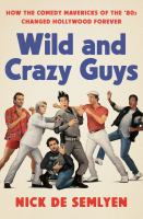 Cover image for Wild and crazy guys : how the comedy mavericks of the '80s changed Hollywood forever / Nick de Semlyen.
