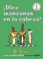 Cover image for ¡Diez manzanas en la cabeza! / Dr. Seuss escrito como Theo. LeSieg ; ilustraciones de Roy McKie ; traduccion de Yanitzia Canetti.