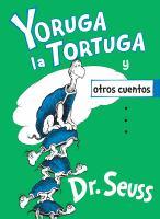 Cover image for Yoruga la tortuga y otros cuentos / Dr. Seuss ; traducciòn de Yanitzia Canetti.