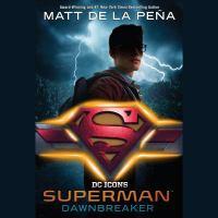 Cover image for Superman [sound recording] : Dawnbreaker / Matt de la Pena.