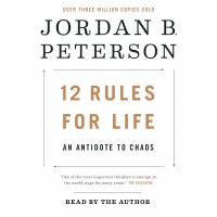 Cover image for 12 rules for life [sound recording] : an antidote to chaos / Jordan B. Peterson ; foreword by Norman Doidge, MD.