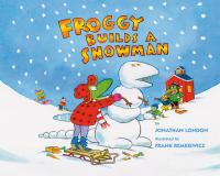 Cover image for Froggy builds a snowman / by Jonathan London ; illustrated by Frank Remkiewicz.