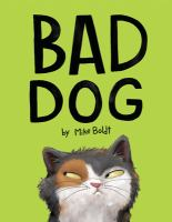 Cover image for Bad dog / by Mike Boldt.