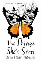 Cover image for The things she's seen / Ambelin and Ezekiel Kwaymullina.