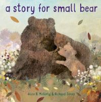 Cover image for A story for Small Bear / written by Alice McGinty ; illustrated by Richard Jones.