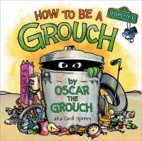 Cover image for How to be a grouch / written and illustrated by Caroll E. Spinney, alias (Oscar the Grouch).