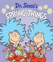 Cover image for Dr. Seuss's spring Things [board book] / illustrated by Tom Brannon.
