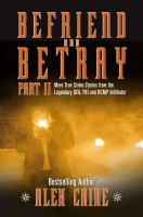 Cover image for Befriend and betray : part II : more true crime stories from the legendary DEA, FBI and RCMP infiltrator / Alex Caine ; collaboration, François Perrault.