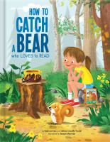 Cover image for How to catch a bear who loves to read / by Andrew Katz and Juliana Léveillé-Trudel ; illustrated by Joseph Sherman.