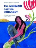 Cover image for The mermaid and the parakeet / Veronique Massenot ; Vanessa Hie ; translated from the French by Agathe Joy.