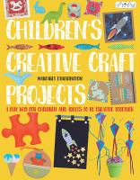 Cover image for Children's creative craft projects : a fun way for children and adults to be creative together / Margaret Etherington.