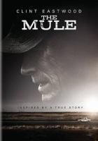 Cover image for The mule / Warner Bros. Pictures presents in association with Imperative Entertainment in association with Bron Creative ; a Malpaso production ; written by Nick Schenk ; produced by Tim Moore, Kristina Rivera, Jessica Meier, Dan Friedkin, Bradley Thomas ; produced and directed by Clint Eastwood.