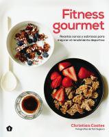 Cover image for Fitness gourmet : recetas sanas y sabrosas para mejorar el rendimiento deportivo / Christian Coates ; fotografías de Yuki Sugiura ; traducción del inglés: Gemma Fors.