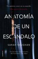 Cover image for Anatomía de un escándalo / Sarah Vaughan ; traducción de Ana Herrera.