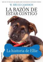 Cover image for La razón de estar contigo. La historia de Ellie / W. Bruce Cameron; traducción de Carol Isern.