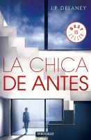 Cover image for La chica de antes / J.P. Delaney ; traducción de Nieves Calvino Gutiérrez.