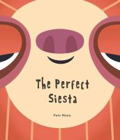 Cover image for The perfect siesta / Pato Mena ; translated by Kim Griffin.