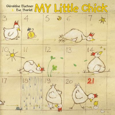 Cover image for My little chick, from egg to chick... / Géraldine Elschner ; illustrated by Eve Tharlet, translated by Kathryn Bishop.
