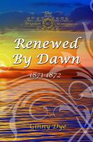 Cover image for Renewed by dawn : 1871-1872 / Ginny Dye.