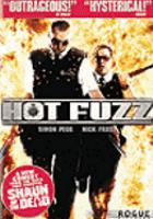 Cover image for Hot fuzz / Big Talk Productions ; Studio Canal ; Working Title Film ; produced by Tim Bevan, Nira Park ; written by Edgar Wright & Simon Pegg ; directed by Edgar Wright.