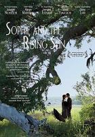 Cover image for Sophie and the rising sun / Monterey Media ; Seville International, an Entertainment One company ; Ever Green Pictures presents ; screenplay by Maggie Greenwald ; directed by Maggie Greenwald ; produced by Brenda Goodman, Nancy Dickenson, Lorraine Gallard, Maggie Greenwald.