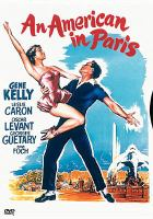 Cover image for An American in Paris / Metro-Goldwyn-Mayer ; produced by Arthur Freed ; directed by Vincente Minnelli ; story and screenplay by Alan Jay Lerner.