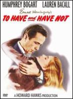Cover image for To have and have not / Warner Bros. Pictures Inc. ; executive producer, Jack L. Warner ; a Howard Hawks production ; a Warner Bros. First National picture ; screen play by Jules Furthman and William Faulkner ; directed by Howard Hawks.