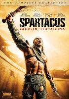 Cover image for Spartacus. Gods of the arena. The complete collection / Starz Media ; produced by Chloe Smith ; directed by Rick Jacobson.