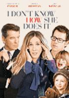 Cover image for I don't know how she does it / The Weinstein Company presents ; produced by Donna Gigliotti ; screenplay by Aline Brosh McKenna ; directed by Douglas McGrath.