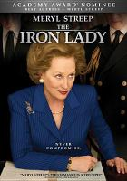 Cover image for The iron lady / the Weinstein Company ... [et al.] present with the participation of Canal+ and Cine+ in association with Goldcrest Film Production LLP ; a DJ Films production ; directed by Phyllida Lloyd ; screenplay by Abi Morgan ; produced by Damian Jones.