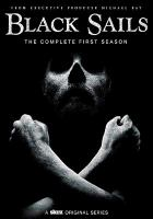 Cover image for Black sails. The complete first season / created by Jonathane Steinberg & Robert Levine.
