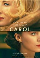 Cover image for Carol / The Weinstein Company and Film4 present ; in assocation with Studio Canal, HanWay, Goldcrest, Dirty Films, and Infilm Productions ; produced by Elizabeth Karlsen, Stephen Woolley, Christine Vachon ; screenplay by Phyllis Nagy ; directed by Todd Haynes.