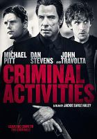 Cover image for Criminal activities / RLJ Entertainment presents in association with Mayday Movie Productions/Neenee Productions/Producer's Capital Fund ; a Phoenix Rising/Wayne Rice production ; produced by Wayne Rice, Howard Burd, Micah Sparks ; written by Robert Lowell ; directed by Jackie Earle Haley.