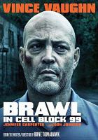 Cover image for Brawl in cell block 99 / Assemble Media Cinestate and IMG Films present in association with Realmbuilder Productions ; produced by Jack Heller, Dallas Sonnier ; written and directed by S. Craig Zahler.