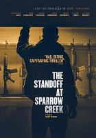 Cover image for The standoff at Sparrow Creek / Cinestate presents ; producers, Johnathan Brownlee, Adam Donaghey, Sefton Fincham ; produced by Dallas Sonnier, p.g.a., Amanda Presmyk, p.g.a. ; written and directed by Henry Dunham.